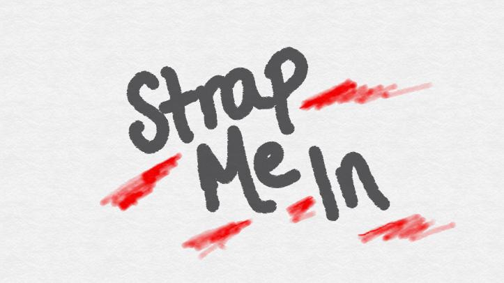 Strap Me In
