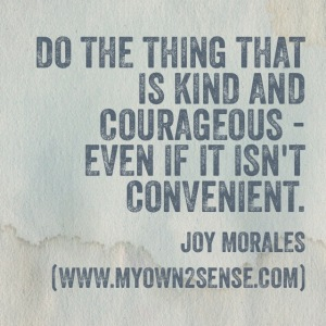 Do the kind and courageous thing