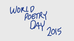 World Poetry Day 2015