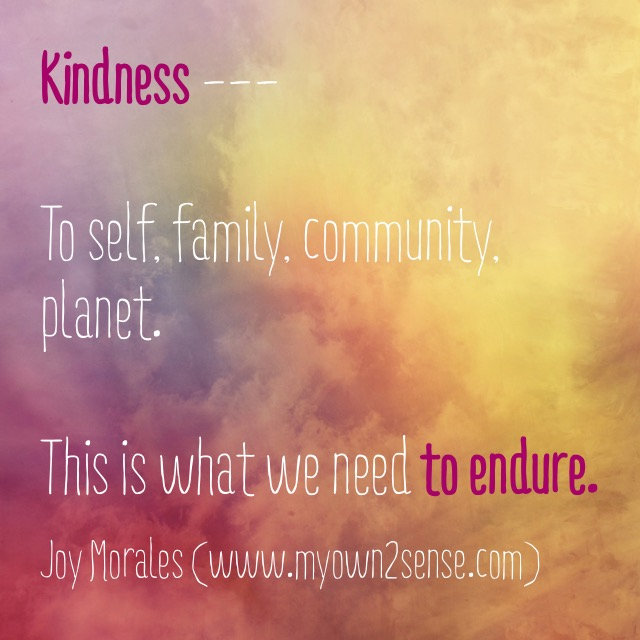Kindness is what we need to endure.